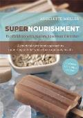 Supernourishment for Children with Autism Spectrum Disorder: A Practical Nutritional Approach to Optimizing Diet for Whole Brain and Body Health