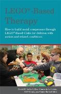 LEGO-Based Therapy: How to Build Social Competence Through LEGO-Based Clubs for Children with Autism and Related Conditions
