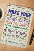 Make Your Own Picture Stories for Kids with Asd (Autism Spectrum Disorder: A DIY Guide for Parents and Carers