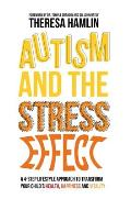 Autism and the Stress Effect: A 4-Step Lifestyle Approach to Transform Your Child's Health, Happiness, and Vitality