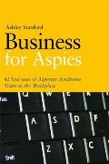 Business for Aspies 42 Best Practices for Using Asperger Syndrome Traits at Work