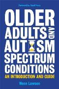 Older Adults and Autism Spectrum Conditions: An Introduction and Guide
