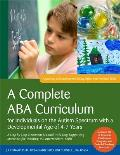 A Complete ABA Curriculum for Individuals on the Autism Spectrum with a Developmental Age of 4-7 Years: A Step-By-Step Treatment Manual Including Supp