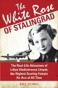 The White Rose of Stalingrad: The...