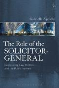 The Role of the Solicitor-General - Negotiating Law, Politics and the Public Interest