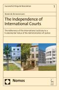 The Independence of International Courts - The Adherence of the International Judiciary to a Fundamental Value of the Administration of Justice
