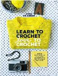 Learn to Crochet Love to Crochet Over 20 Hand Crocheted Accessories & Garments to Make for You & Your Friends