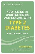 Your Guide to Understanding & Dealing with Type 2 Diabetes What You Need to Know