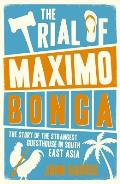 The Trial of Maximo Bonga: The Story of the Strangest Guesthouse in South East Asia