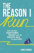 The Reason I Run: How Two Men Transformed Tragedy Into the Greatest Race of Their Lives