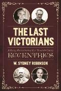 The Last Victorians: A Daring Reassessment of Four Twentieth Century Eccentrics