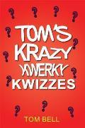 Tom's Krazy Kwerky Kwizzes