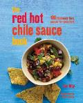Red Hot Chile Sauce Book 100 Fabulouly Fiery Sauces for Chile Fans