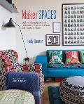 Maker Spaces Creative interiors from the homes & studios of inspiring designers & makers