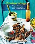 Chicken Wings 60 Unbeatable Recipes for Fried Baked & Grilled Wings Plus Sides & Drinks