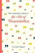 Her Ladyships Guide to the Art of Conversation