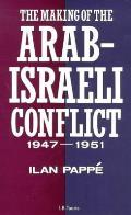 Making of the Arab Israeli Conflict 1947 1951