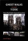 Ghost Walks Around York: Over 50 of York's Haunted Locations
