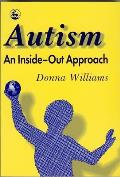 Autism An Inside Out Approach An Innovative Look at the Mechanics of Autism & Its Developmental Cousins