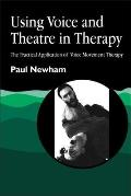 Using Voice and Theatre in Therapy: The Practical Application of Voice Movement Therapy