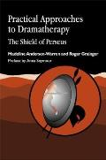 Practical Approaches to Dramatherapy: The Shield of Perseus