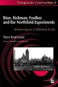 Bion, Rickman, Foulkes and the Northfield Experiments: Advancing on a Different Front