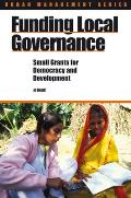 Funding Local Governance: Small Grants for Democracy and Development