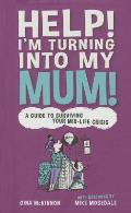 Help! I'm Turning Into My Mum