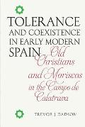 Tolerance and Coexistence in Early Modern Spain: Old Christians and Moriscos in the Campo de Calatrava