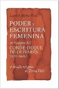 Poder y Escritura Feminina En Los Tiempos del Conde-Duque de Olivares (1621-1643): El Desafio Religiosa de Teresa Valle