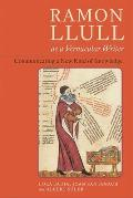 Ramon Llull as a Vernacular Writer: Communicating a New Kind of Knowledge