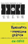 Vanguardia y Humorismo Grafico En Crisis: La Guerra Civil Espanola (1936-1939) y La Revolucion Cubana (1959-1961)