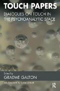 Touch Papers: Dialogues on Touch in the Psychoanalytic Space