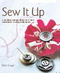 Sew It Up: A Modern Manual of Practical and Decorative Sewing Techniques