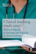 Clinical Teaching Made Easy: a Practical Guide To Teaching and Learning in a Clinical Setting
