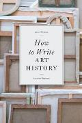 How To Write Art History 2ND Edition