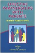 Effective Partnerships with Parents in Early Years Settings: Every Child Matters, Every Parent Matters