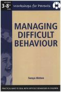 Managing Difficult Behaviour, - Workshop for Parents: Practical Ways to Deal with Difficult Behaviour in Children,