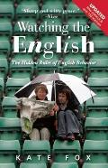 Watching the English The Hidden Rules of English Behaviour Revised & Updated