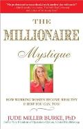 The Millionaire Mystique: How Working Women Become Wealthy - And How You Can, Too!