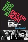 Irish Blood, English Heart: Second-Generation Irish Musicians in England