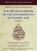Reconciliation of the Fundamentals of Islamic Law: Al-Muwafaqat Fi Usul Al-Shari'a, Volume I