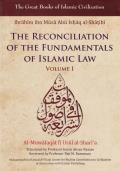 The Reconciliation of the Fundamentals of Islamic Law: Al-Muwafaqat Fi Usul Al-Shari'a, Volume I:
