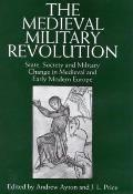 The Medieval Military Revolution: State, Society and Military Change in Medieval and Early Modern Europe
