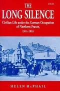 The Long Silence: Civilian Life Under the German Occupation of Northern France, 1914-1918