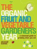 Organic Fruit & Vegetable Gardeners Year A Seasonal Guide to Growing What You Eat