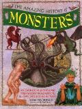The Amazing History of Monsters: Discover Creatures Beyond Your Wildest Imagination, in Over 300 Exciting Pictures