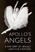 Apollos Angels A History of Ballet