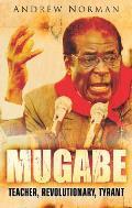 Mugabe Teacher Revolutionary Tyrant