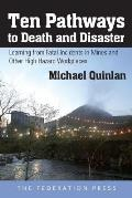 Ten Pathways to Death and Disaster: Learning from Fatal Incidents in Mines and Other High Hazard Workplaces